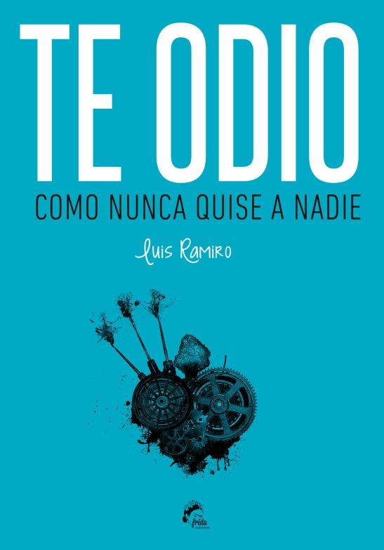Te odio como nunca quise a nadie, de Luis Ramiro. Edita Frida Ediciones